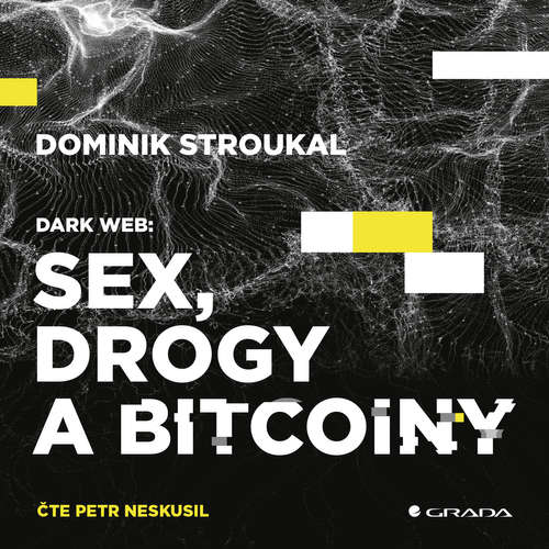 Audiokniha Dark Web: Sex, drogy a bitcoiny - Dominik Stroukal - Petr Neskusil