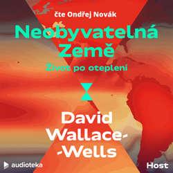 Audiokniha Neobyvatelná Země: Život po oteplení - David Wallace-Wells - Ondřej Novák