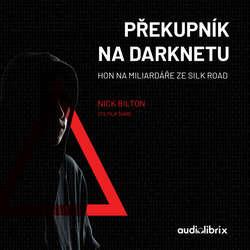 Audiokniha Překupník na darknetu - Nick Bilton - Filip Švarc