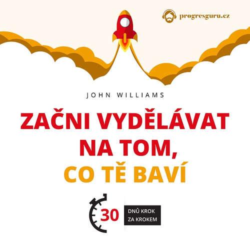 Audiokniha Začni vydělávat na tom, co tě baví - John Williams - Gustav Bubník