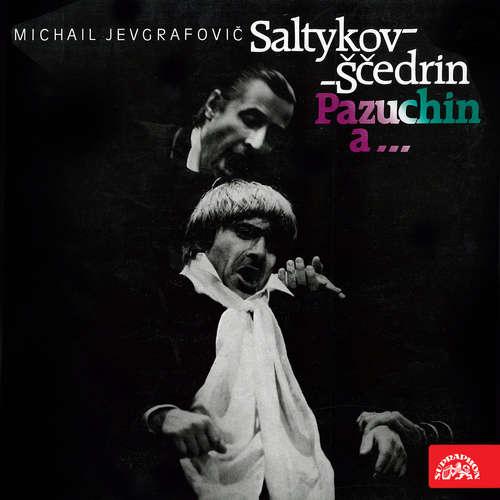 Audiokniha Pazuchin a... - Michail JJevgrafovič Saltykov-Ščedrin - Karel Heřmánek