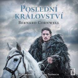 Audiokniha Poslední království - Bernard Cornwell - Vasil Fridrich