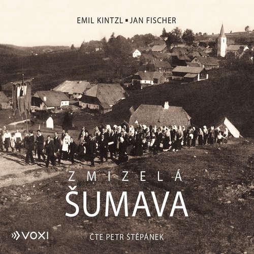 Audiokniha Zmizelá Šumava - Emil Kintzl - Petr Štěpánek