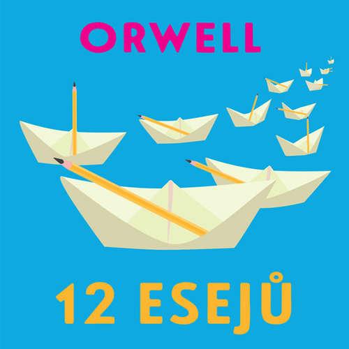 Audiokniha 12 esejů - George Orwell - Václav Müller