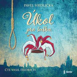 Audiokniha Úkol pro šaška - Pavel Hrdlička - Vasil Fridrich