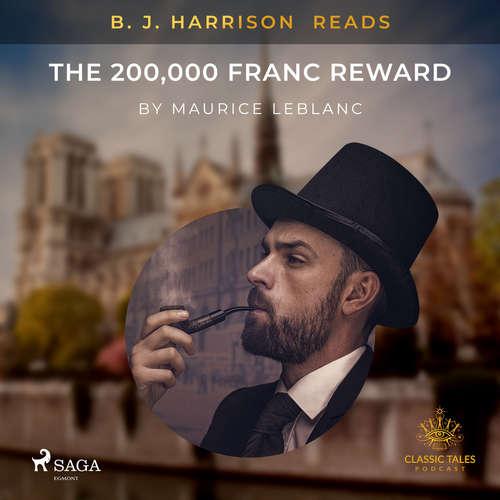 Audiobook B. J. Harrison Reads The 200,000 Franc Reward (EN) - Maurice Leblanc - B. J. Harrison
