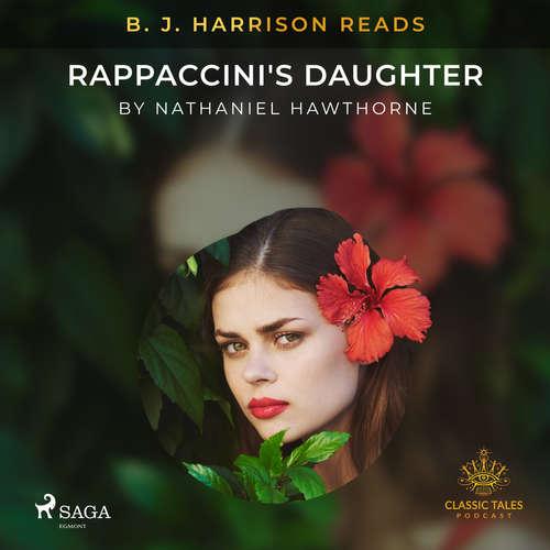 Audiobook B. J. Harrison Reads Rappaccini's Daughter (EN) - Nathaniel Hawthorne - B. J. Harrison
