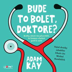 Audiokniha Bude to bolet, doktore? - Adam Kay - Michal Bumbálek