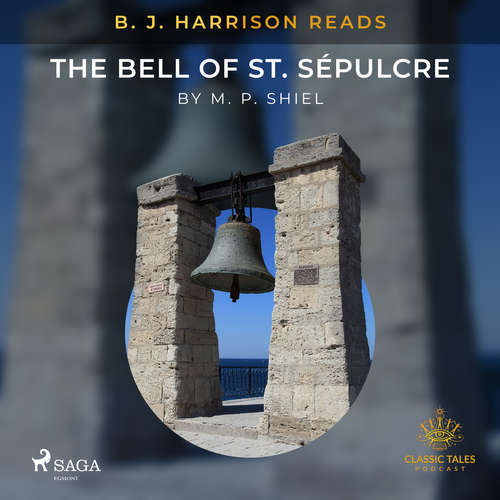Audiobook B. J. Harrison Reads The Bell of St. Sépulcre (EN) - M. P. Shiel - B. J. Harrison