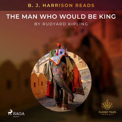 Audiobook B. J. Harrison Reads The Man Who Would Be King (EN) - Rudyard Kipling - B. J. Harrison