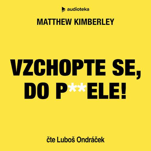 Audiokniha Vzchopte se, do p**ele! - Matthew Kimberley - Luboš Ondráček