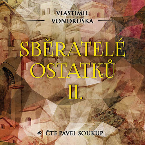 Audiokniha Sběratelé ostatků II. - Vlastimil Vondruška - Pavel Soukup