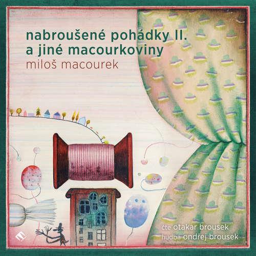 Audiokniha Nabroušené pohádky II. a jiné macourkoviny - Miloš Macourek - Otakar Brousek