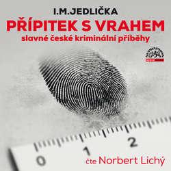 Audiokniha Přípitek s vrahem (slavné české kriminální příběhy) - I. M. Jedlička - Norbert Lichý