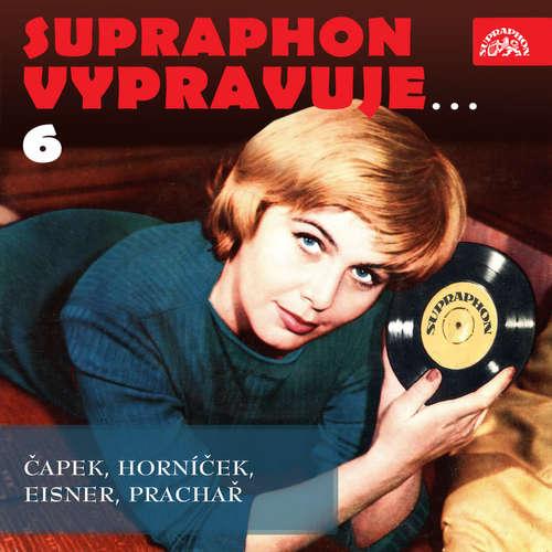 Audiokniha Supraphon vypravuje...6 ( Čapek, Horníček, Eisner, Prachař) - Karel Čapek - Ilja Prachař