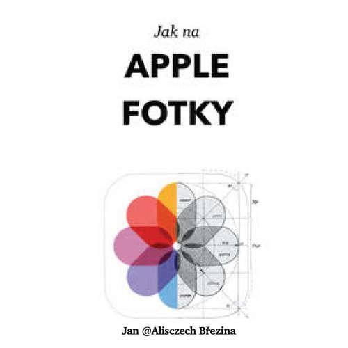 Audiokniha Jak na Apple Fotky - Jan Březina - Dana Verzichová