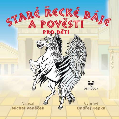 Audiokniha Staré řecké báje a pověsti pro děti - Michal Vaněček - Ondřej Kepka