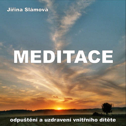 Audiokniha Meditace - Odpusteni a uzdraveni vnitrniho ditete - Jiřina Slámová - Jiřina Slámová