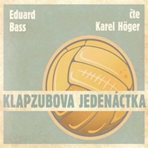 Audiokniha Klapzubova jedenáctka - Eduard Bass - Karel Höger