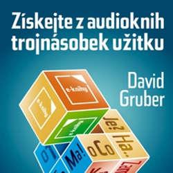 Audiokniha Získejte z audioknih trojnásobek užitku - David Gruber - David Gruber