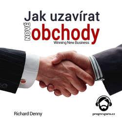 Audiokniha Jak uzavírat nové obchody  - Richard Denny - Gustav Bubník