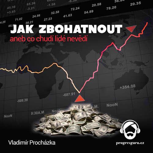 Audiokniha Jak zbohatnout aneb co chudí nevědí - Vladimír Procházka - Jaroslav Ludvík