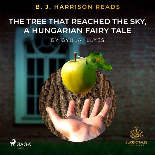 Audiobook B. J. Harrison Reads The Tree That Reached the Sky, a Hungarian Fairy Tale (EN) - Gyula Illyés - B. J. Harrison