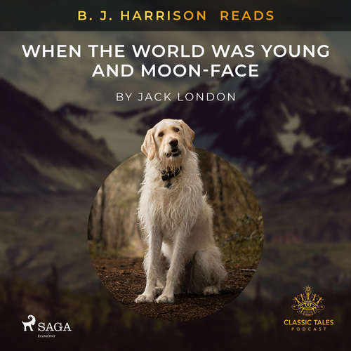 Audiobook B. J. Harrison Reads When the World Was Young and Moon-Face (EN) - Jack London - B. J. Harrison