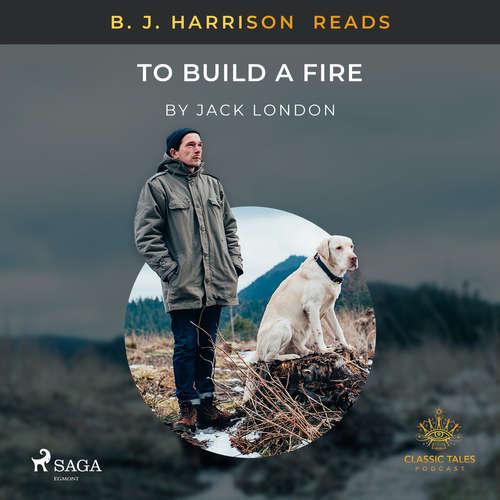 Audiobook B. J. Harrison Reads To Build a Fire (EN) - Jack London - B. J. Harrison