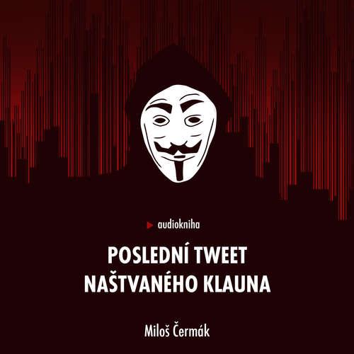 Audiokniha Poslední tweet naštvaného klauna - Miloš Čermák - Miloš Čermák