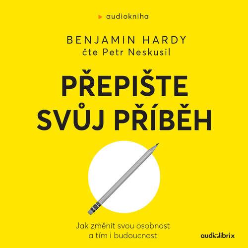Audiokniha Přepište svůj příběh - Benjamin Hardy - Petr Nezkusil