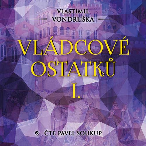 Audiokniha Vládcové ostatků I. - Vlastimil Vondruška - Pavel Soukup