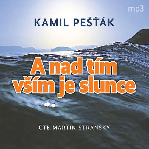 Audiokniha A nad tím vším je slunce - Kamil Pešťák - Martin Stránský