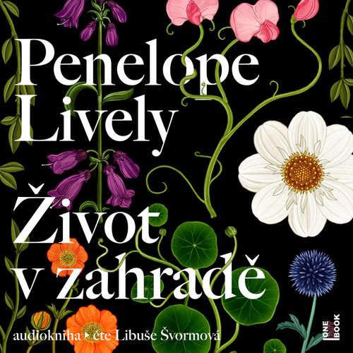Audiokniha Život v zahradě - Penelope Lively - Libuše Švormová
