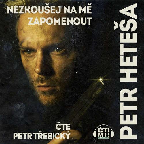 Audiokniha Nezkoušej na mě zapomenout - Petr Heteša - Petr Třebický