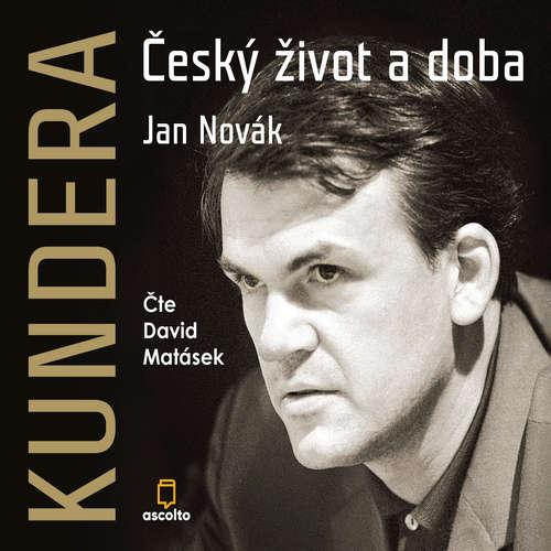 Audiokniha Kundera: Český život a doba - Jan Novák - David Matásek