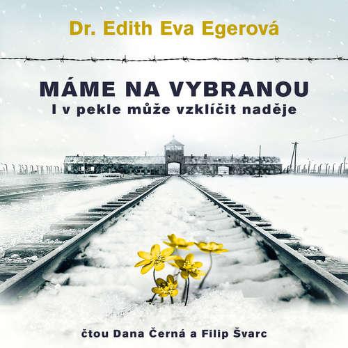 Audiokniha Máme na vybranou - Edith Eva Egerová - Dana Černá