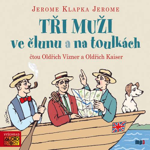 Audiokniha Tři muži ve člunu a na toulkách -  Jerome Klapka Jerome - Oldřich Vízner