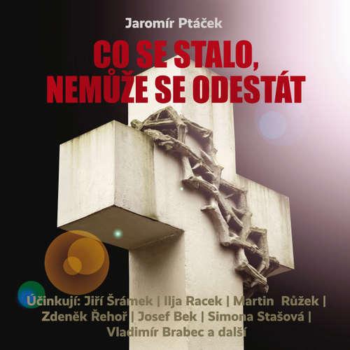 Audiokniha Co se stalo, nemůže se odestát - Jaromír Ptáček - Ilja Racek