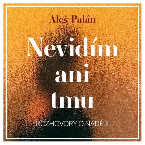 Audiokniha Nevidím ani tmu - Aleš Palán - Aleš Palán
