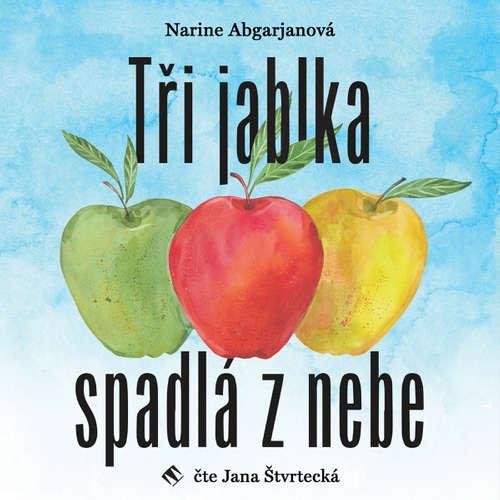 Audiokniha Tři jablka spadlá z nebe - Narine Abgarjanová - Jana Štvrtecká