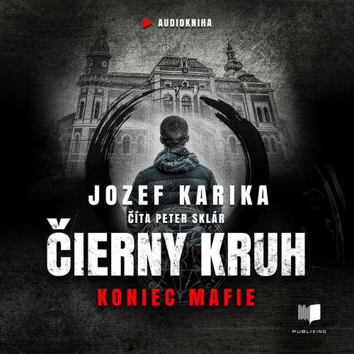 Jozef Karika - Čierny kruh: Koniec mafie