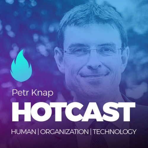 HOTCAST - Petr Knap o digitálních inovacích, transformaci byznysu a kompetencích budoucnosti