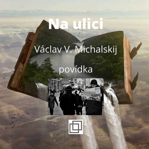 21. Václav Michalskij – Na ulici – povídka