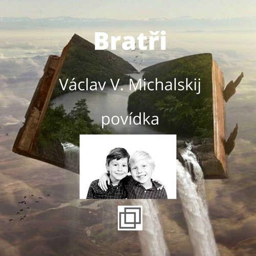 19. Václav Michalskij – Bratři – povídka