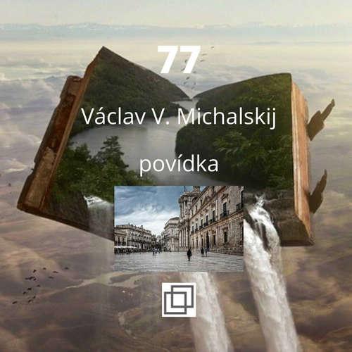 13. Václav Michalskij – 77 – povídka