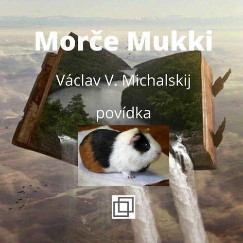 11. Václav Michalskij – Morče Mukki