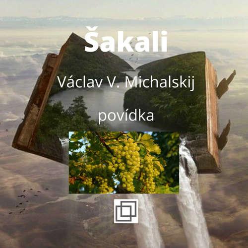 10. Václav Michalskij – Šakali – povídka