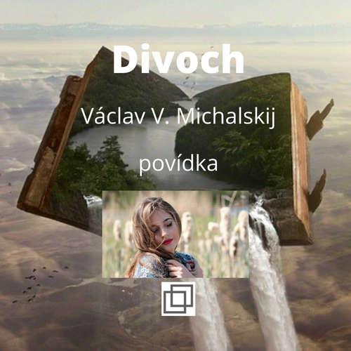 6. Václav Michalskij – Divoch – povídka