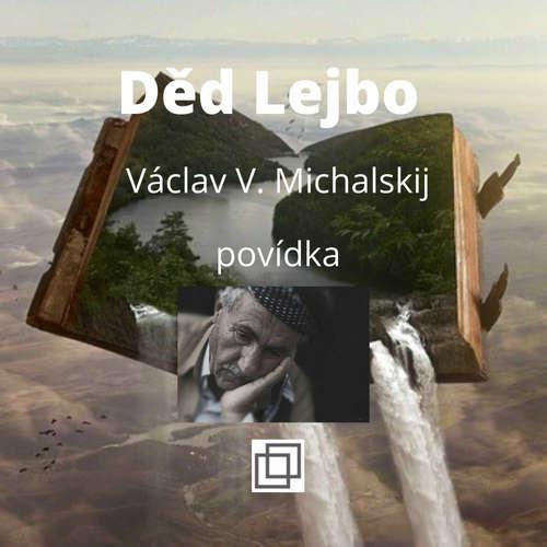 4. Václav Michalskij – Děd Lejbo – povídka